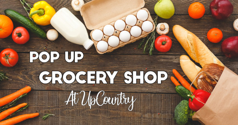 Pop up grocery shop opening at UpCountry!